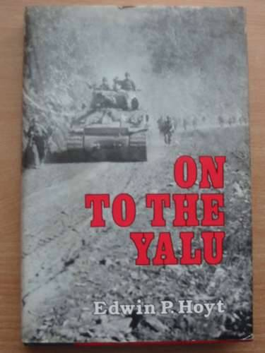 Photo of ON TO THE YALU written by Hoyt, Edwin P. published by Military Heritage Press (STOCK CODE: 574700)  for sale by Stella & Rose's Books