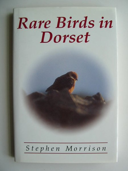 Photo of RARE BIRDS IN DORSET written by Morrison, Stephen published by Stephen Morrison (STOCK CODE: 597720)  for sale by Stella & Rose's Books