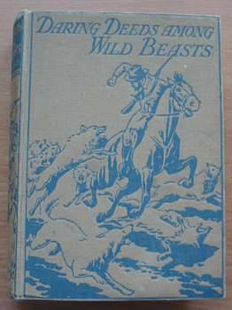 Photo of DARING DEEDS AMONG WILD BEASTS written by Hyrst, H.W.G. illustrated by Campbell, John F. published by Seeley, Service & Co. Ltd. (STOCK CODE: 624610)  for sale by Stella & Rose's Books