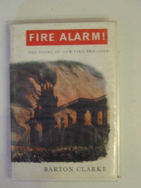 Photo of FIRE ALARM! THE STORY OF OUR FIRE BRIGADES- Stock Number: 668549