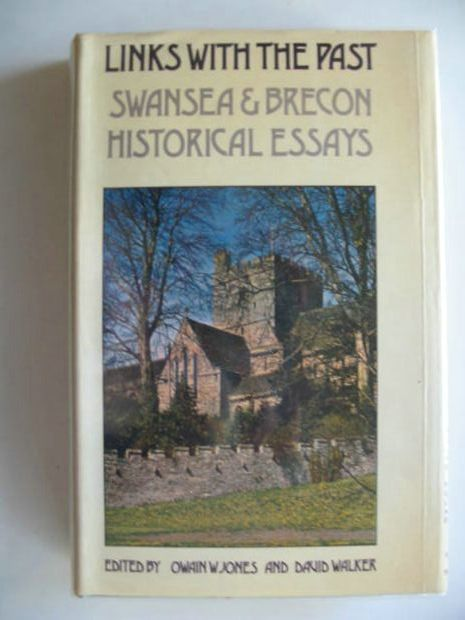 Photo of LINKS WITH THE PAST SWANSEA & BRECON HISTORICAL ESSAYS written by Jones, Owain W.