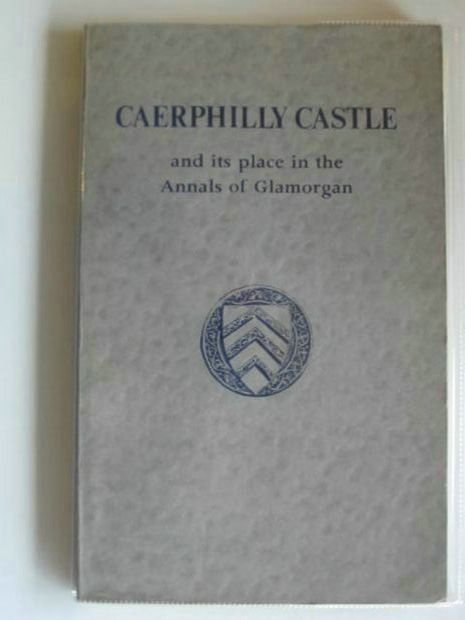 Photo of CAERPHILLY CASTLE AND ITS PLACE IN THE ANNALS OF GLAMORGAN written by Rees, William (STOCK CODE: 669515)  for sale by Stella & Rose's Books