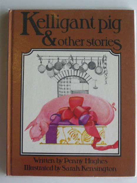 Photo of KELLIGANT PIG & OTHER STORIES written by Hughes, Penny illustrated by Kensington, Sarah published by Sackett And Marshall (STOCK CODE: 682361)  for sale by Stella & Rose's Books