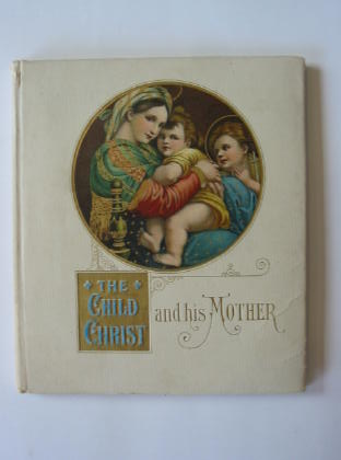 Photo of THE CHILD CHRIST AND HIS MOTHER published by De Wolfe-Fiske & Co. (STOCK CODE: 722644)  for sale by Stella & Rose's Books