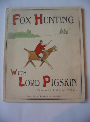 Photo of FOX HUNTING WITH LORD PIGSKIN written by De V., M. illustrated by De V., M. published by Desclee, De Brouwer and Co. (STOCK CODE: 739035)  for sale by Stella & Rose's Books