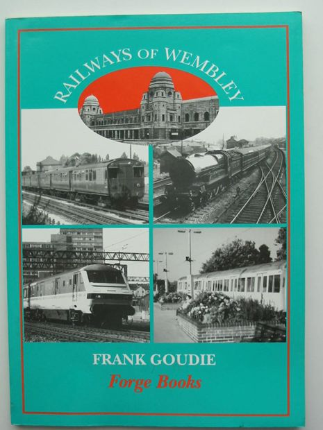 Photo of RAILWAYS OF WEMBLEY written by Goudie, Frank W. published by Forge Books (STOCK CODE: 807013)  for sale by Stella & Rose's Books