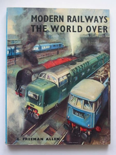 Photo of MODERN RAILWAYS THE WORLD OVER written by Allen, Geoffrey Freeman published by Ian Allan (STOCK CODE: 808968)  for sale by Stella & Rose's Books