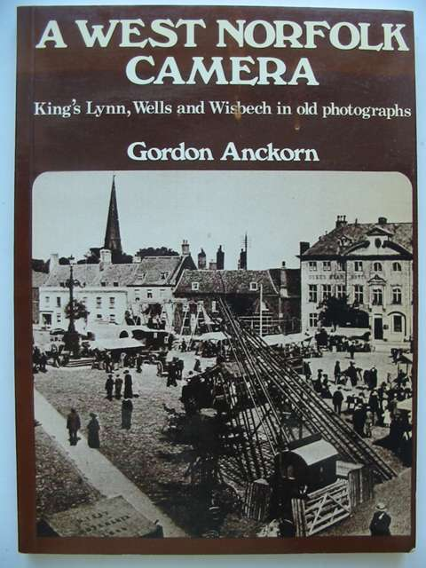Photo of A WEST NORFOLK CAMERA written by Anckorn, Gordon published by Ashgrove Press (STOCK CODE: 821268)  for sale by Stella & Rose's Books