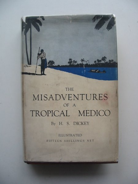 Photo of THE MISADVENTURES OF A TROPICAL MEDICO written by Dickey, H.S. published by John Lane The Bodley Head (STOCK CODE: 987752)  for sale by Stella & Rose's Books